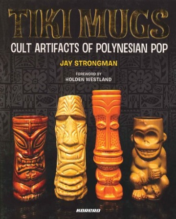Tiki Mugs Cult Artifacts of Polynesian Pop
